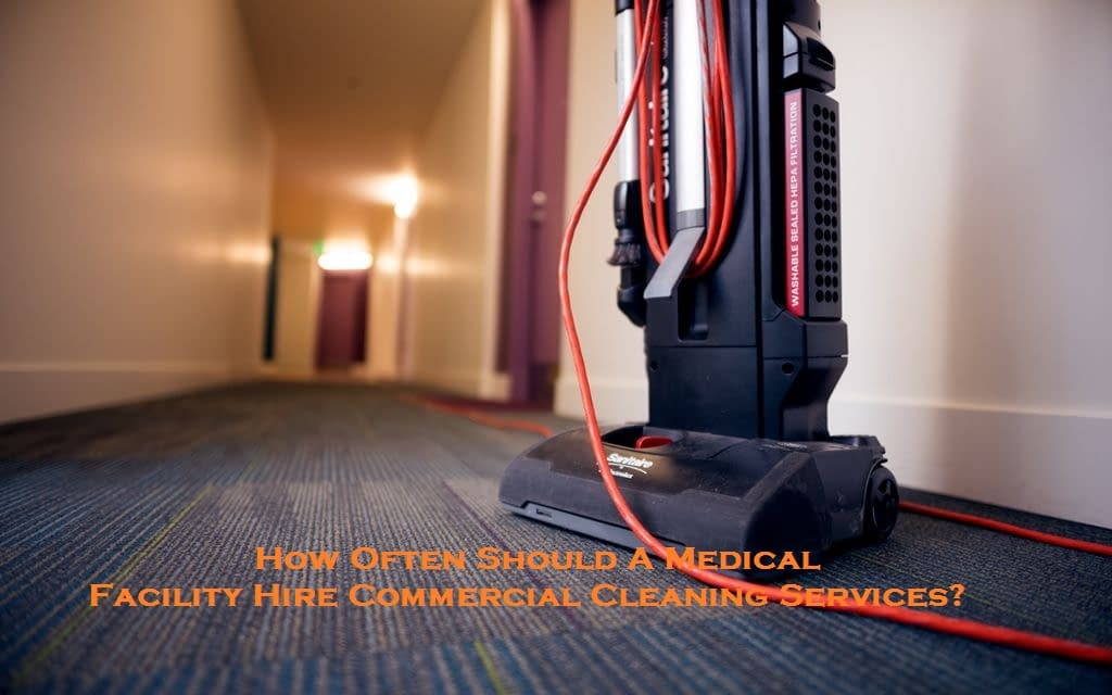 How Often Should A Medical Facility Hire Commercial Cleaning Services?