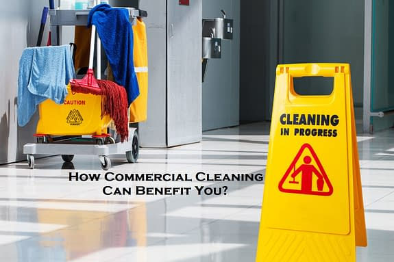 How Commercial Cleaning Can Benefit You?