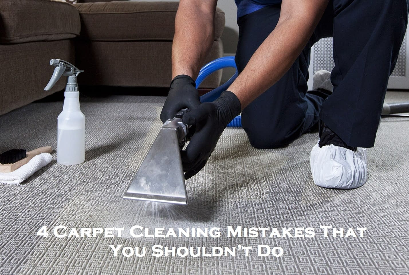 4 Carpet Cleaning Mistakes That You Shouldn't Do