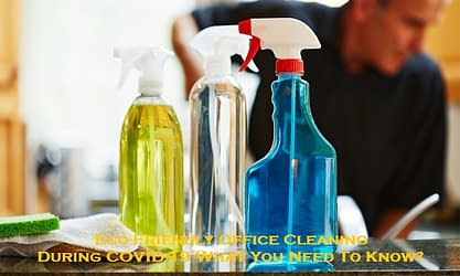 Eco-Friendly Office Cleaning During COVID-19 What You Need To Know?