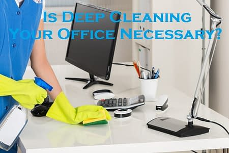 Is Deep Cleaning Your Office Necessary?