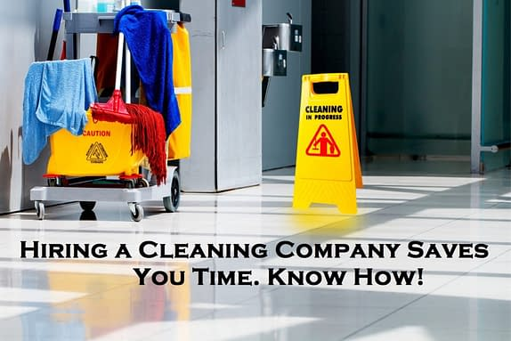 Hiring a Cleaning Company Saves you Time. Know How!