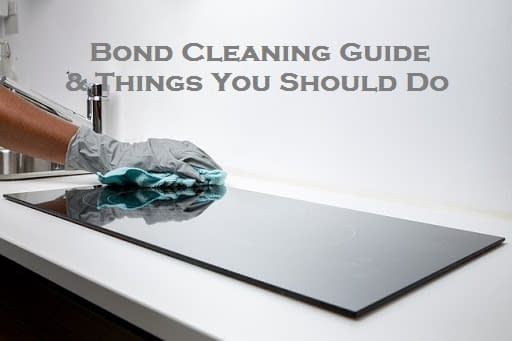 Bond Cleaning Guide & Things You Should Do