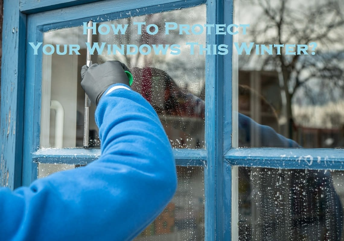 How To Protect Your Windows This Winter?