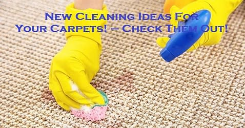 New Cleaning Ideas For Your Carpets! – Check Them Out!
