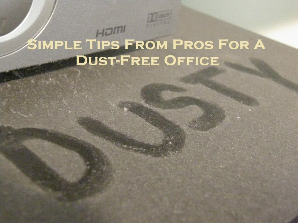 Simple Tips From Pros For A Dust-Free Office