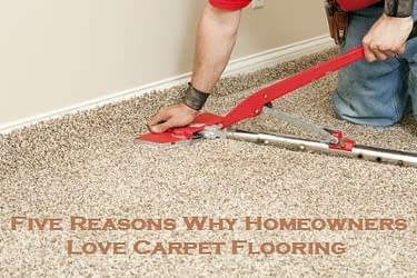 Five Reasons Why Homeowners Love Carpet Flooring