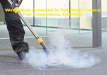 Why Steam Cleaning Is The Right Choice For Commercial Carpets?