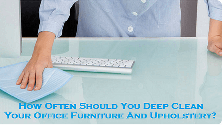 How Often Should You Deep Clean Your Office Furniture And Upholstery?