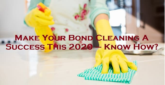 Make Your Bond Cleaning A Success This 2020 – Know How?