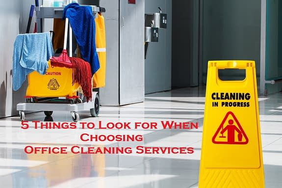 5 THINGS TO LOOK FOR WHEN CHOOSING OFFICE CLEANING SERVICES