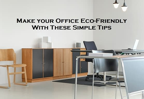 Make your Office Eco-Friendly With These Simple Tips